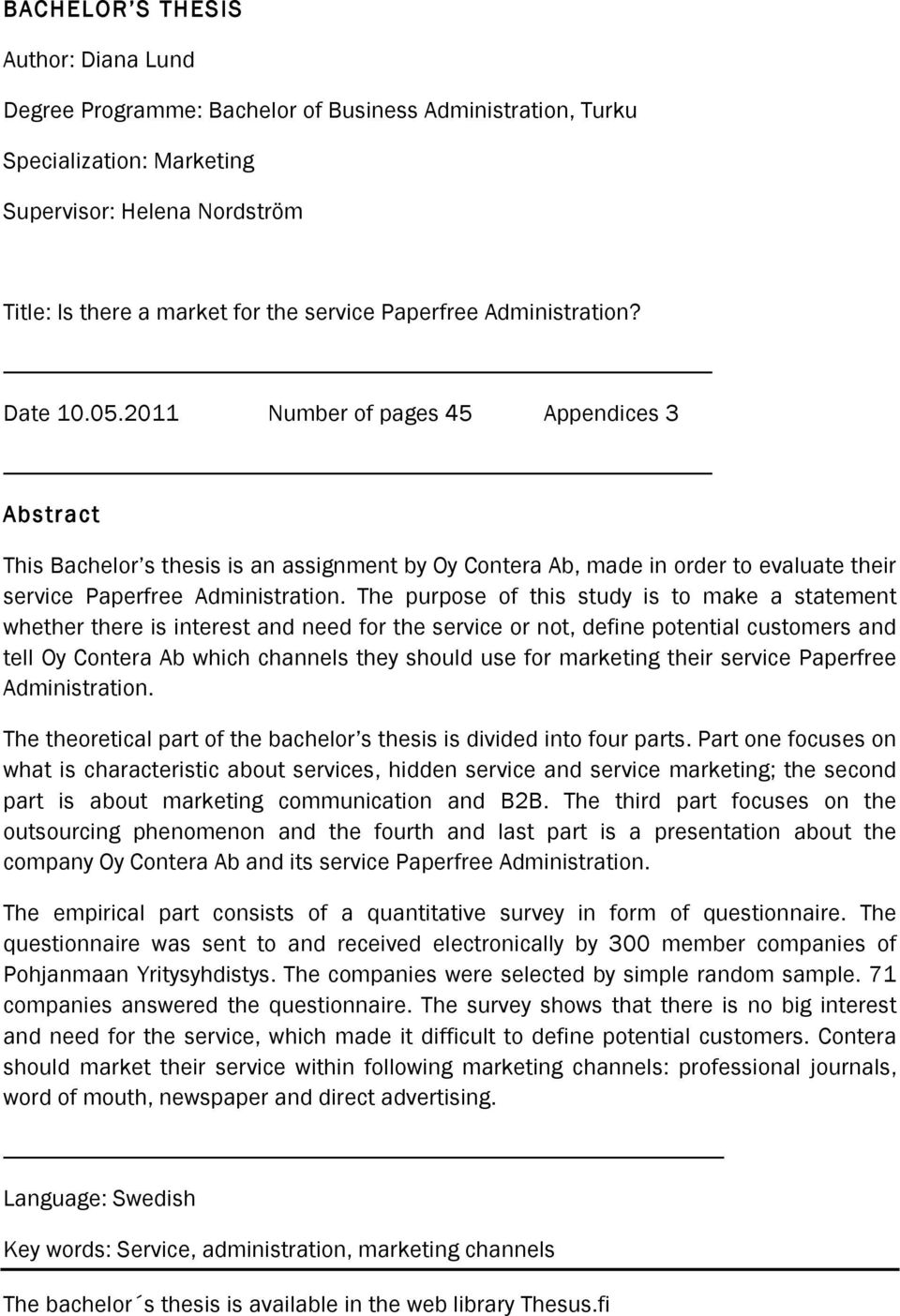 2011 Number of pages 45 Appendices 3 Abstract This Bachelor s thesis is an assignment by Oy Contera Ab, made in order to evaluate their service Paperfree Administration.