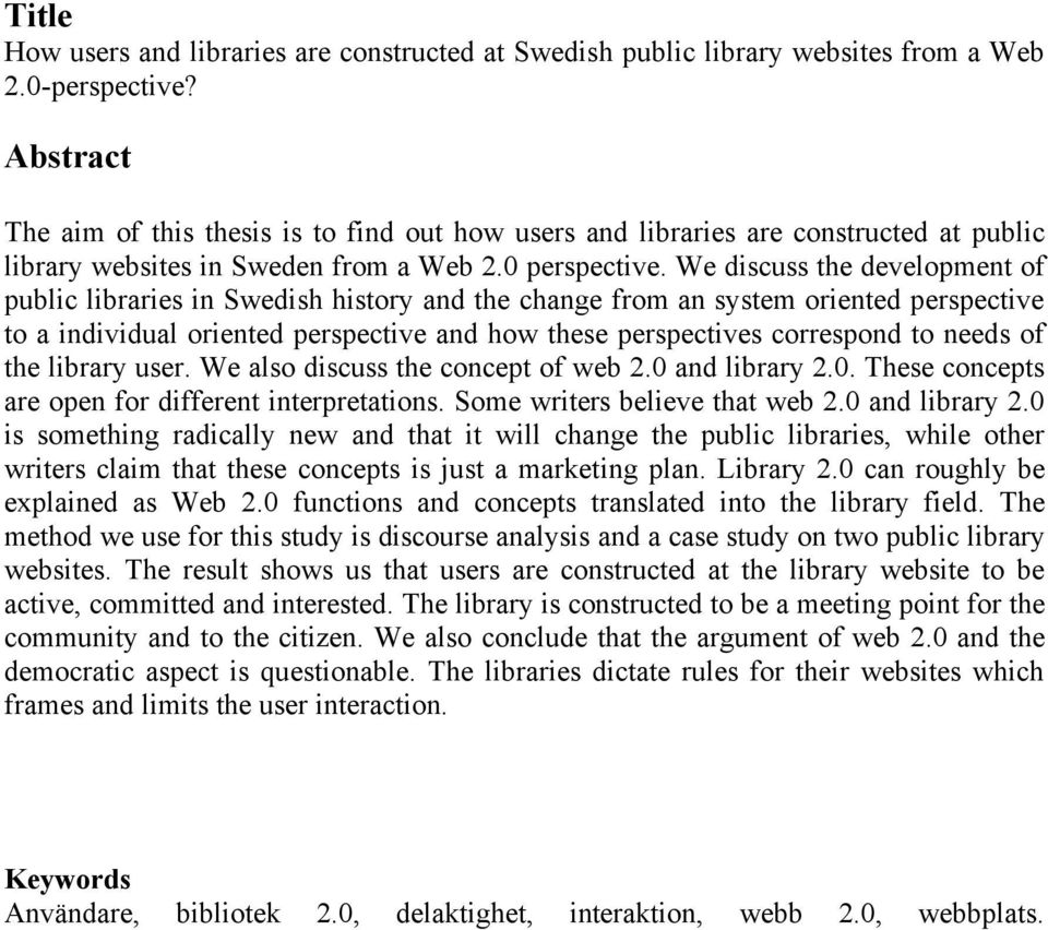 We discuss the development of public libraries in Swedish history and the change from an system oriented perspective to a individual oriented perspective and how these perspectives correspond to