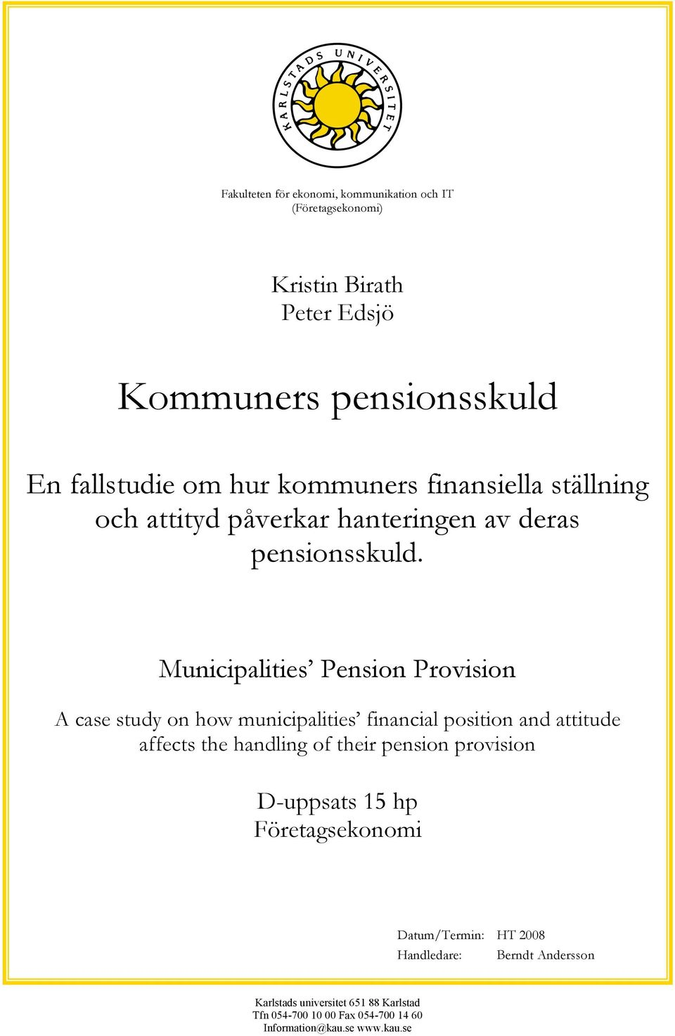 Municipalities Pension Provision A case study on how municipalities financial position and attitude affects the handling of their pension