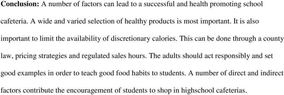 It is also important to limit the availability of discretionary calories.