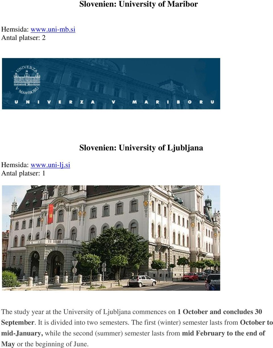 si Antal platser: 1 The study year at the University of Ljubljana commences on 1 October and concludes 30