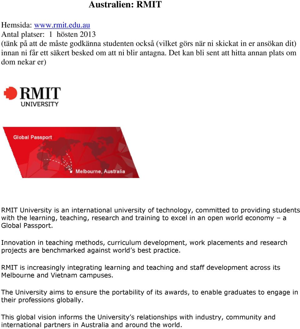 Det kan bli sent att hitta annan plats om dom nekar er) RMIT University is an international university of technology, committed to providing students with the learning, teaching, research and