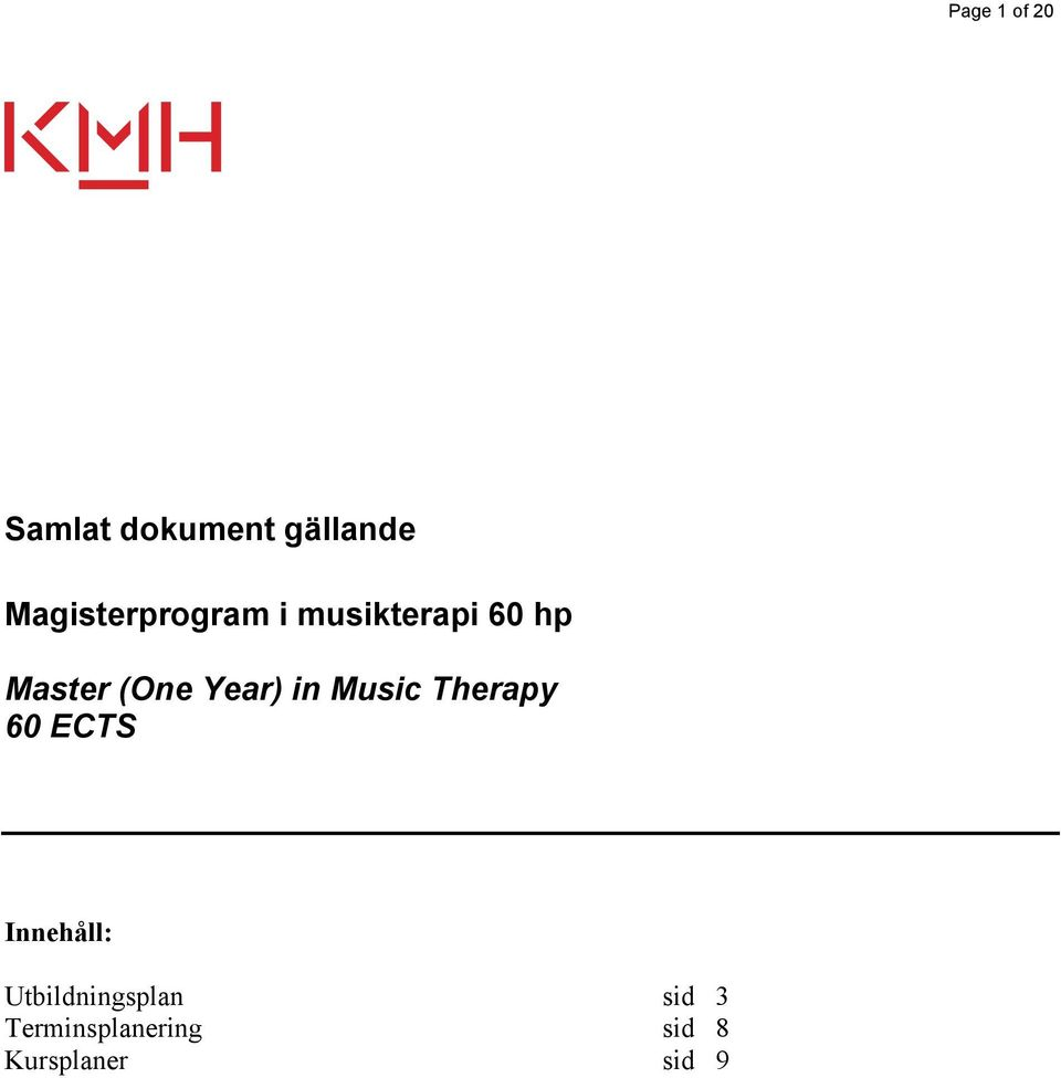 (One Year) in Music Therapy 60 ECTS Innehåll: