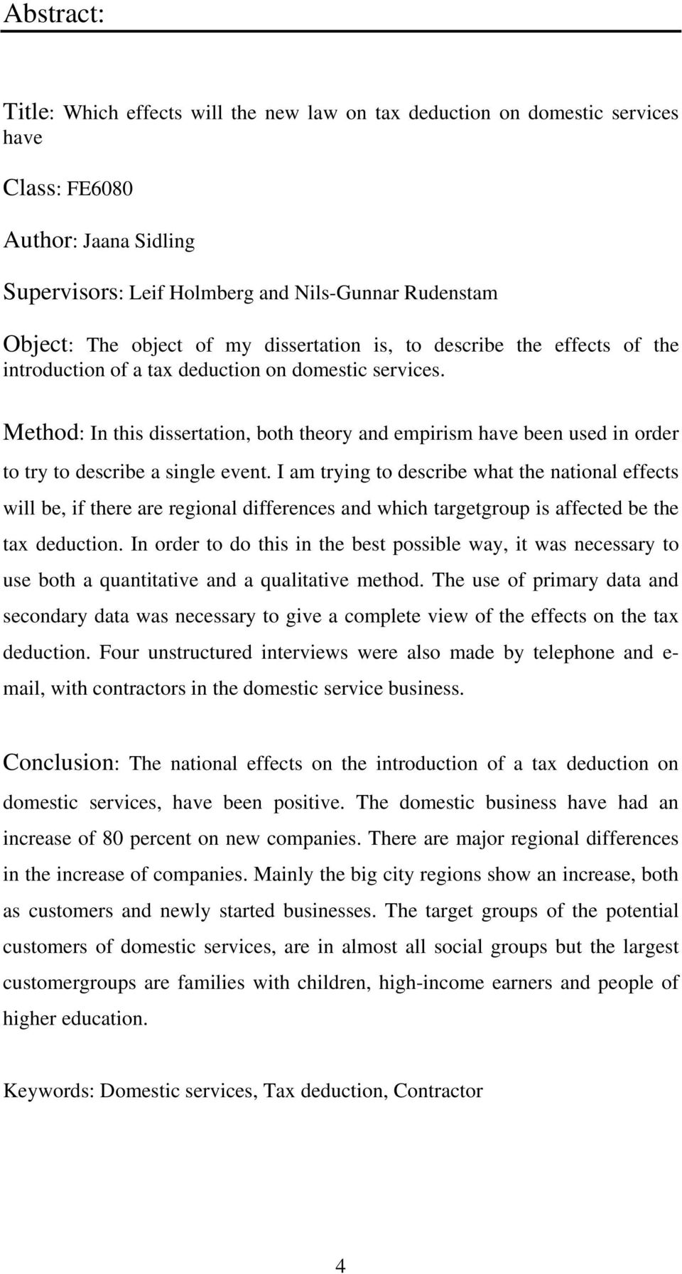 Method: In this dissertation, both theory and empirism have been used in order to try to describe a single event.