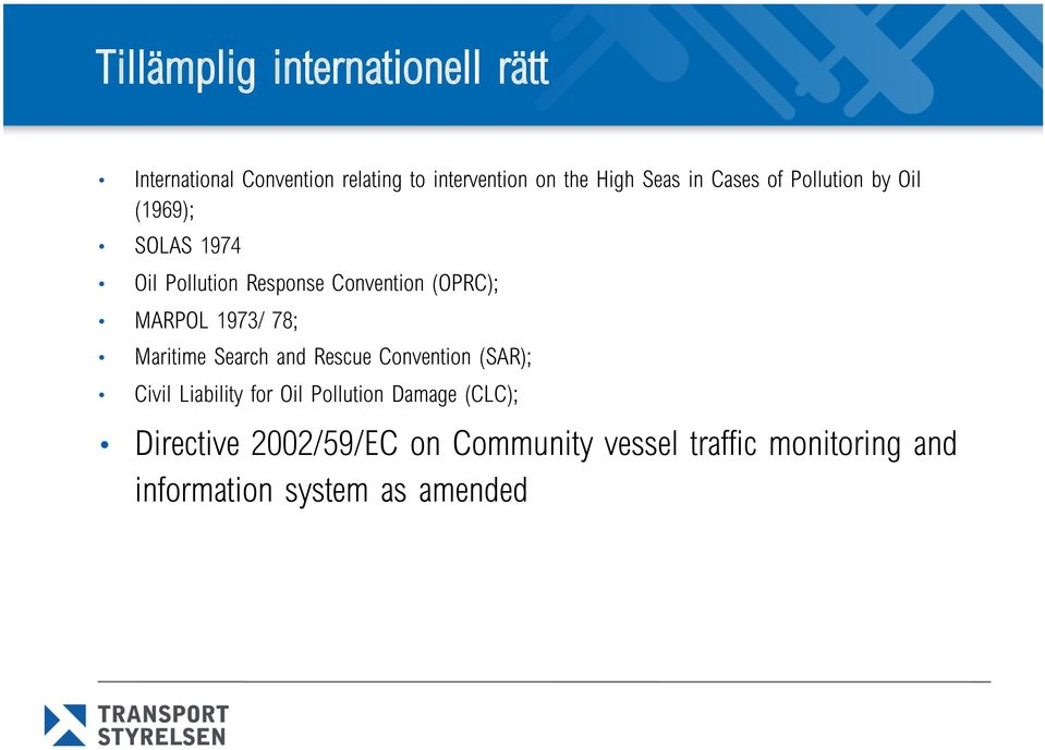 1973/ 78; Maritime Search and Rescue Convention (SAR); Civil Liability for Oil Pollution Damage