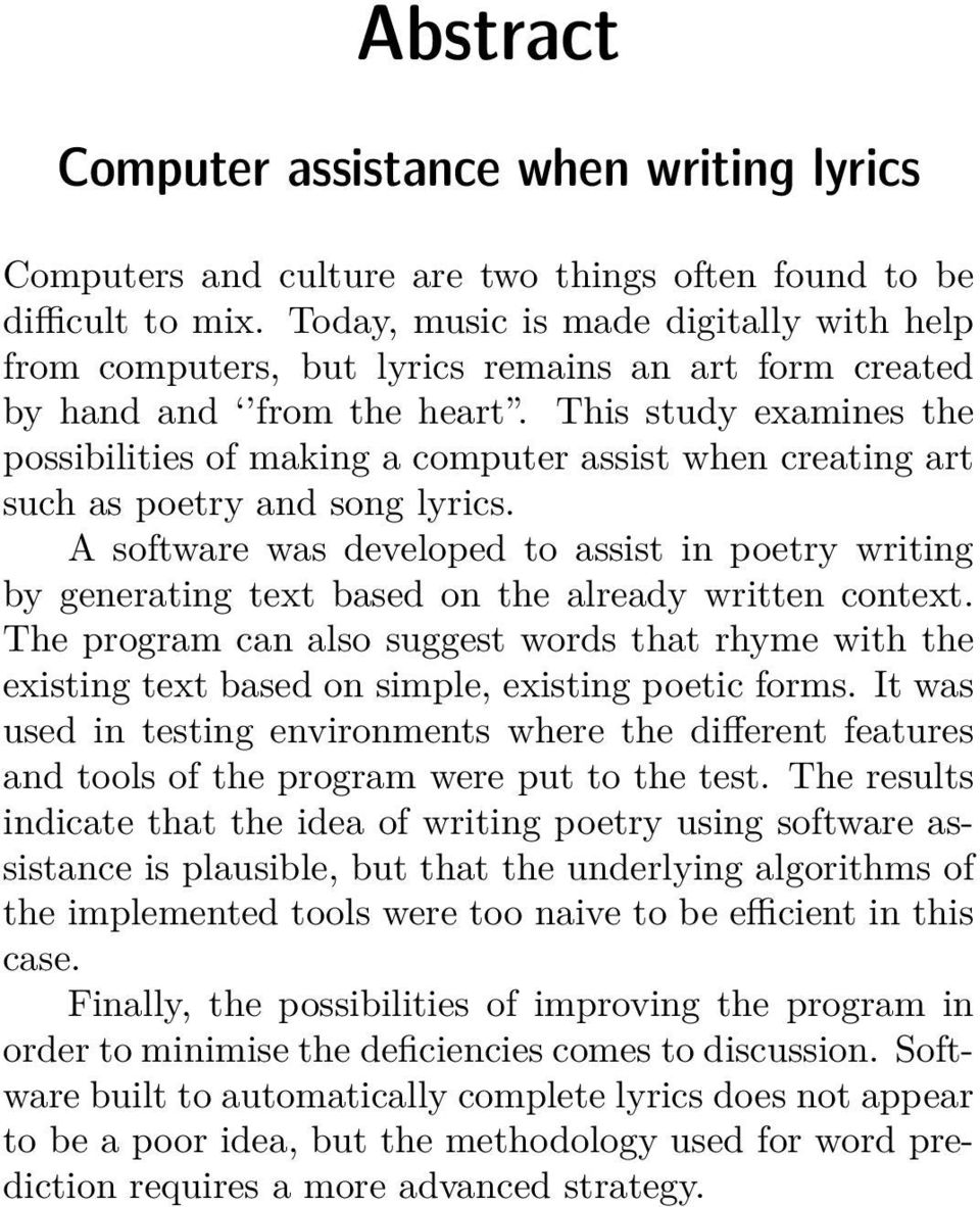 This study examines the possibilities of making a computer assist when creating art such as poetry and song lyrics.