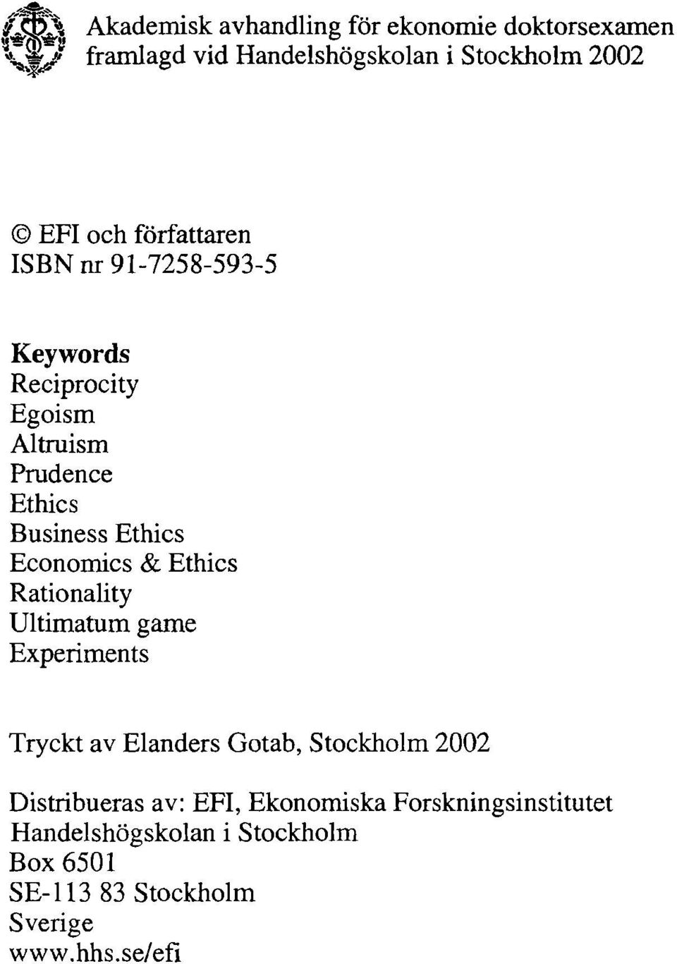 Economics & Ethics Rationality Ultimatum game Experiments Tryckt av Elanders Gotab, Stockholm 2002