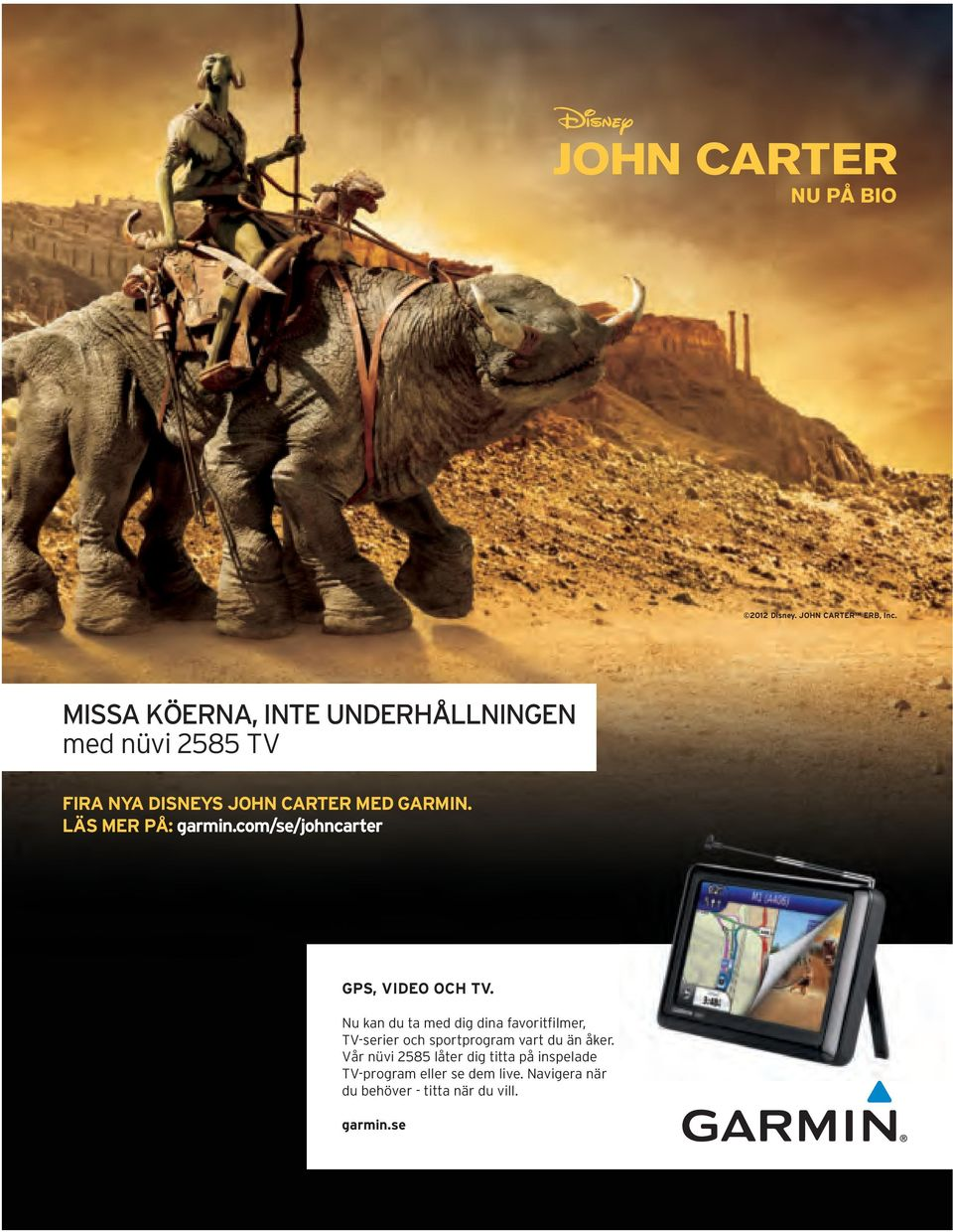 LÄS MER PÅ: garmin.com/se/johncarter GPS, VIDEO OCH TV.