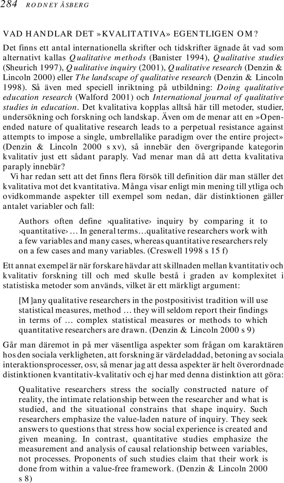 Qualitative research (Denzin & Lincoln 2000) eller The landscape of qualitative research (Denzin & Lincoln 1998).