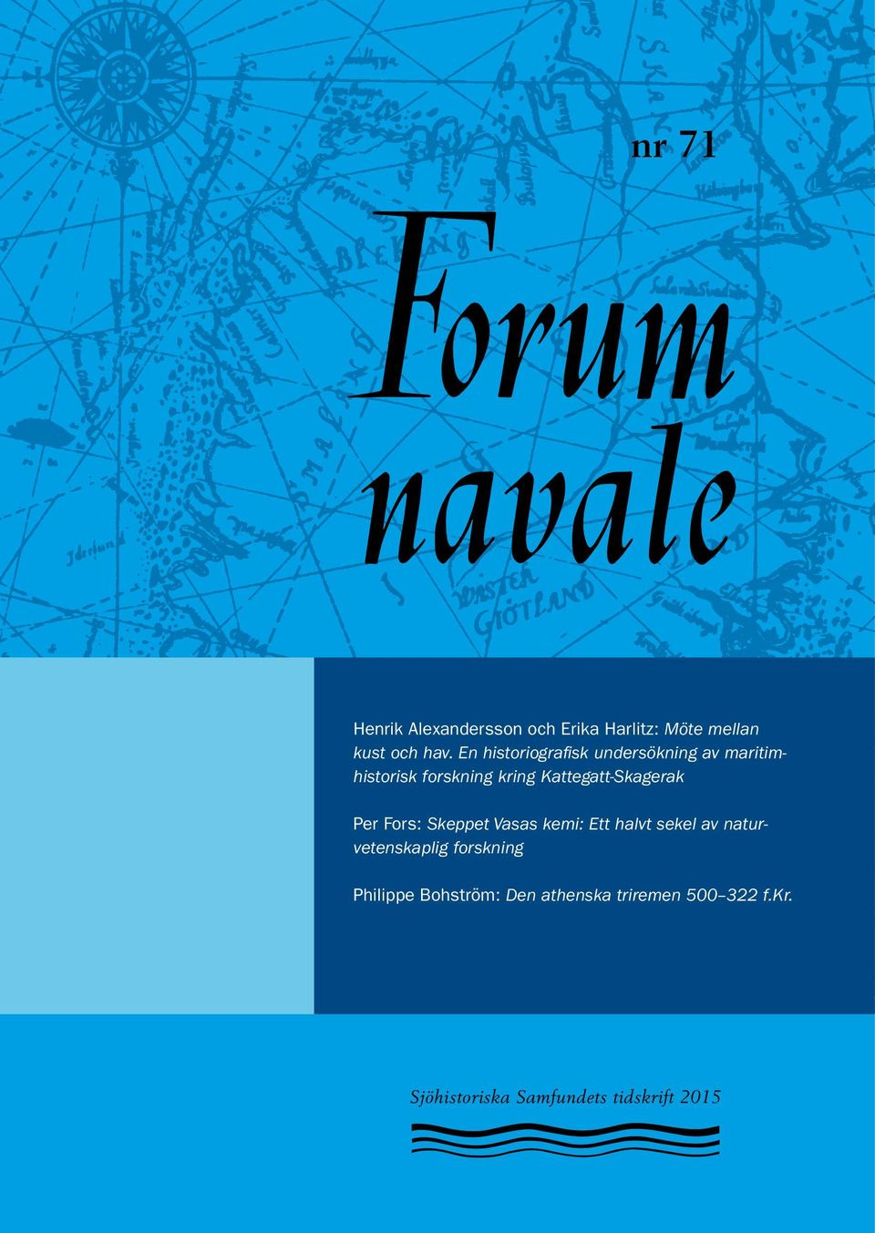 privateering: the case the of the Dutch-Portuguese War (1657 1662) Per Fors: Skeppet Vasas kemi: Ett halvt sekel av naturvetenskaplig forskning Ulf