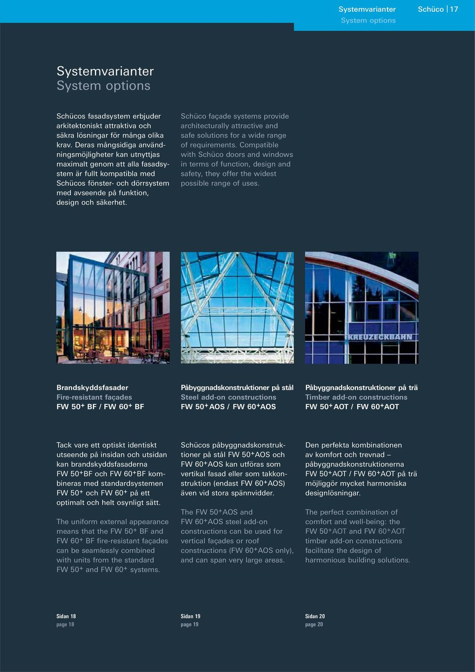 Schüco façade systems provide architecturally attractive and safe solutions for a wide range of requirements.