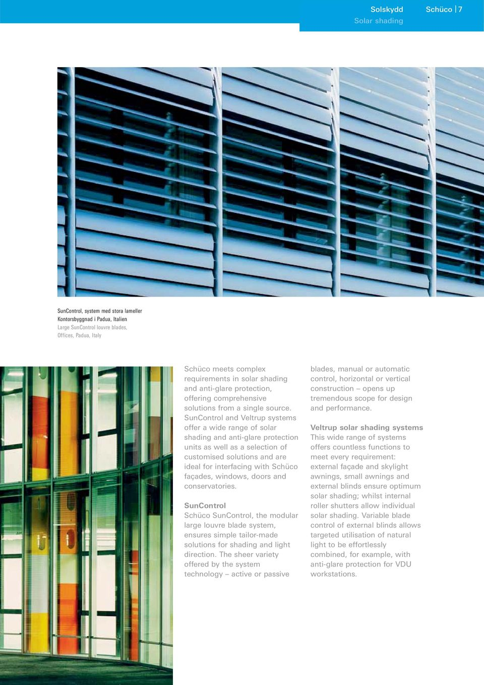 SunControl and Veltrup systems offer a wide range of solar shading and anti-glare protection units as well as a selection of customised solutions and are ideal for interfacing with Schüco façades,