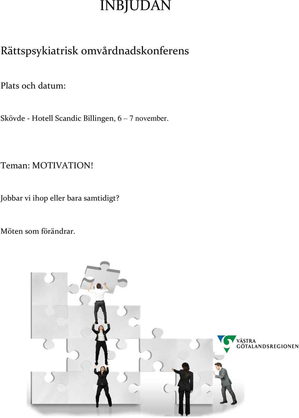 Billingen, 6 7 november. Teman: MOTIVATION!