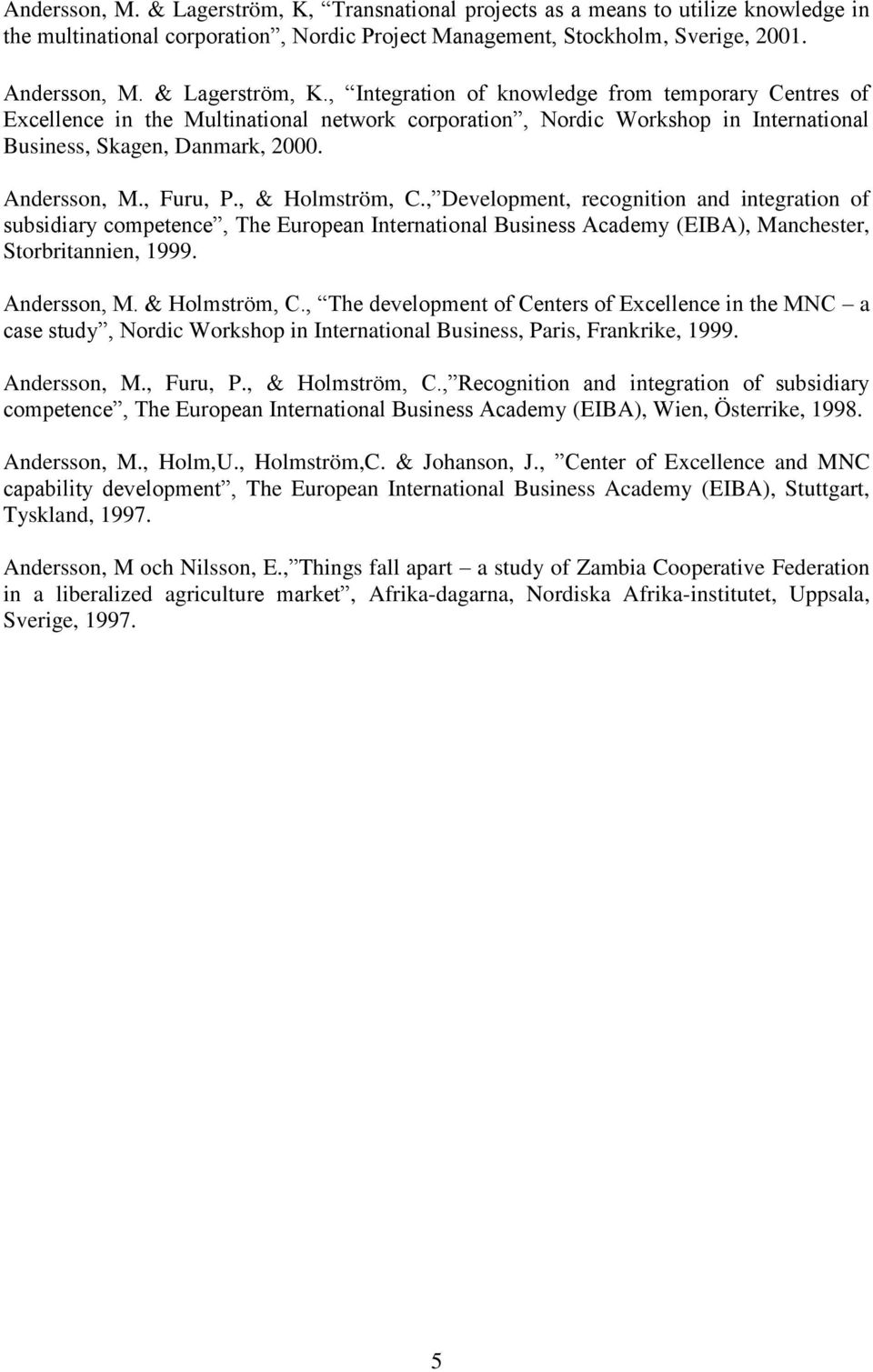 Andersson, M., Furu, P., & Holmström, C., Development, recognition and integration of subsidiary competence, The European International Business Academy (EIBA), Manchester, Storbritannien, 1999.