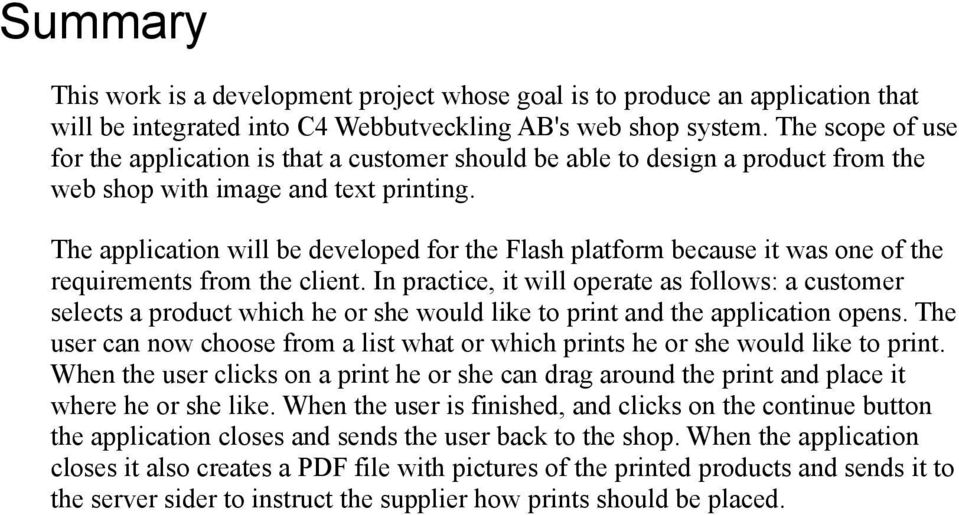 The application will be developed for the Flash platform because it was one of the requirements from the client.