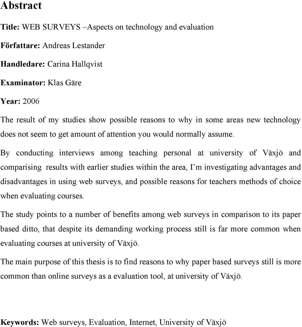 By conducting interviews among teaching personal at university of Växjö and comparising results with earlier studies within the area, I m investigating advantages and disadvantages in using web