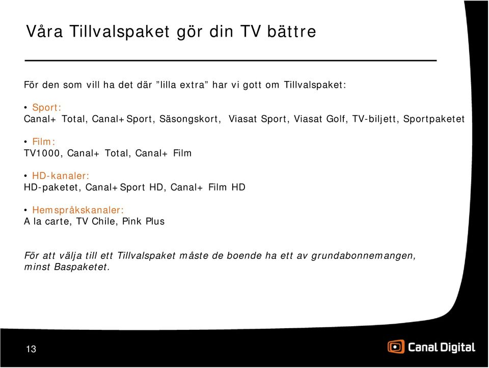 Total, Canal+ Film HD-kanaler: HD-paketet, Canal+Sport HD, Canal+ Film HD Hemspråkskanaler: A la carte, TV Chile,