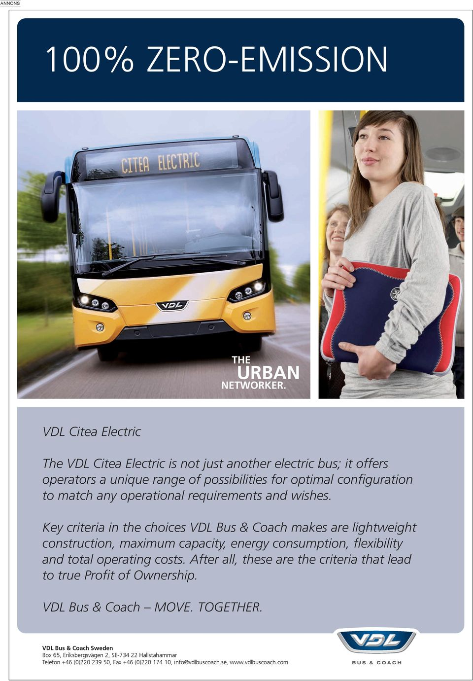 Key criteria in the choices VDL Bus & Coach makes are lightweight construction, maximum capacity, energy consumption, flexibility and total operating costs.