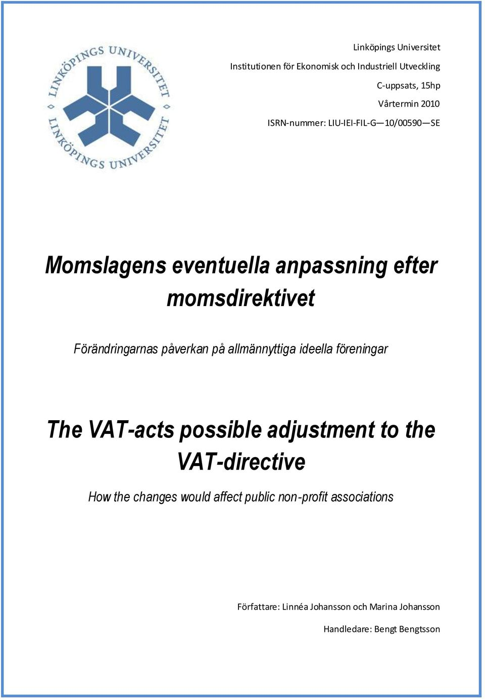 påverkan på allmännyttiga ideella föreningar The VAT-acts possible adjustment to the VAT-directive How the