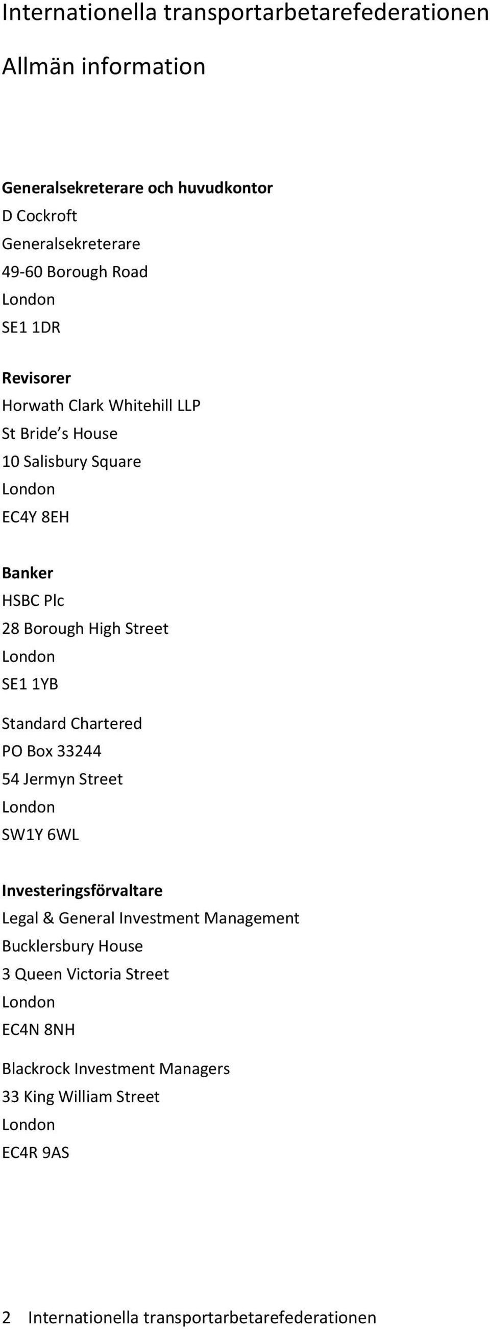 SE1 1YB Standard Chartered PO Box 33244 54 Jermyn Street London SW1Y 6WL Investeringsförvaltare Legal & General Investment Management Bucklersbury House