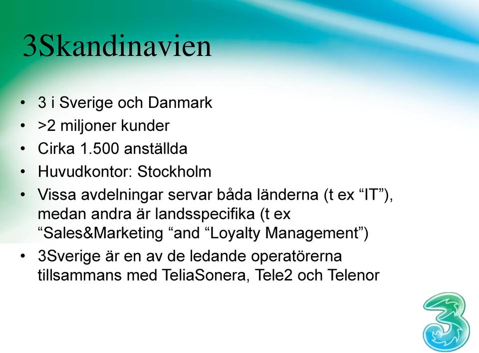 ex IT ), medan andra är landsspecifika (t ex Sales&Marketing and Loyalty