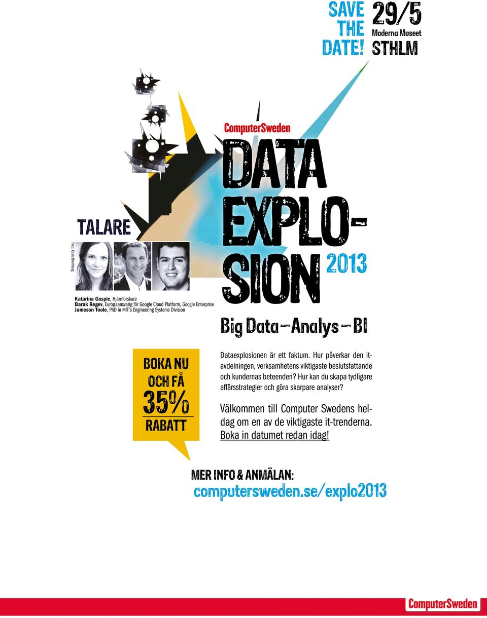 Jameson Toole, PhD in MIT s Engineering Systems Division BOKA NU OCH FÅ 35% RABATT EXPLO- SION 2013 Big Data Analys BI Dataexplosionen är ett faktum.