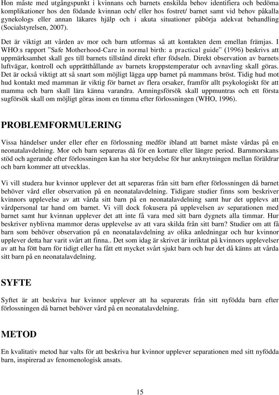 I WHO:s rapport Safe Motherhood-Care in normal birth: a practical guide (1996) beskrivs att uppmärksamhet skall ges till barnets tillstånd direkt efter födseln.