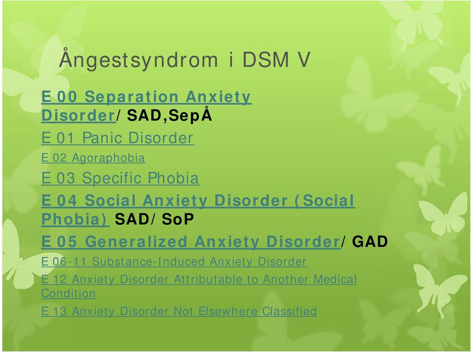 Generalized Anxiety Disorder/GAD E 06-11 Substance-Induced Anxiety Disorder E 12 Anxiety