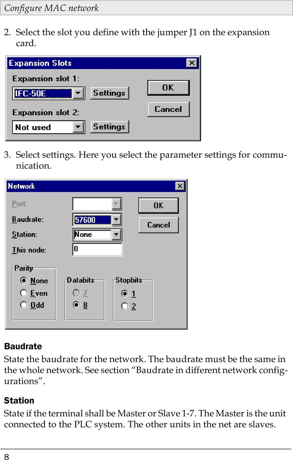 The baudrate must be the same in the whole network. See section Baudrate in different network configurations.