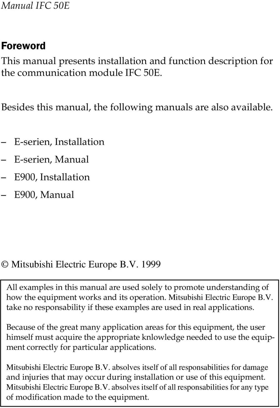1999 All examples in this manual are used solely to promote understanding of how the equipment works and its operation. Mitsubishi Electric Europe B.V.