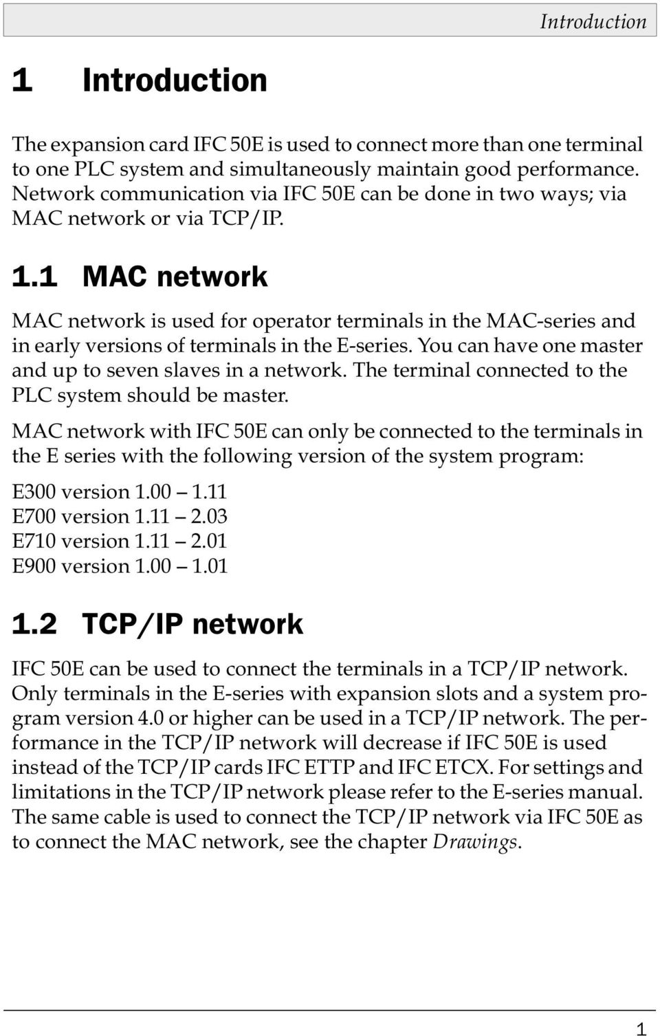 1 MAC network MAC network is used for operator terminals in the MAC-series and in early versions of terminals in the E-series. You can have one master and up to seven slaves in a network.