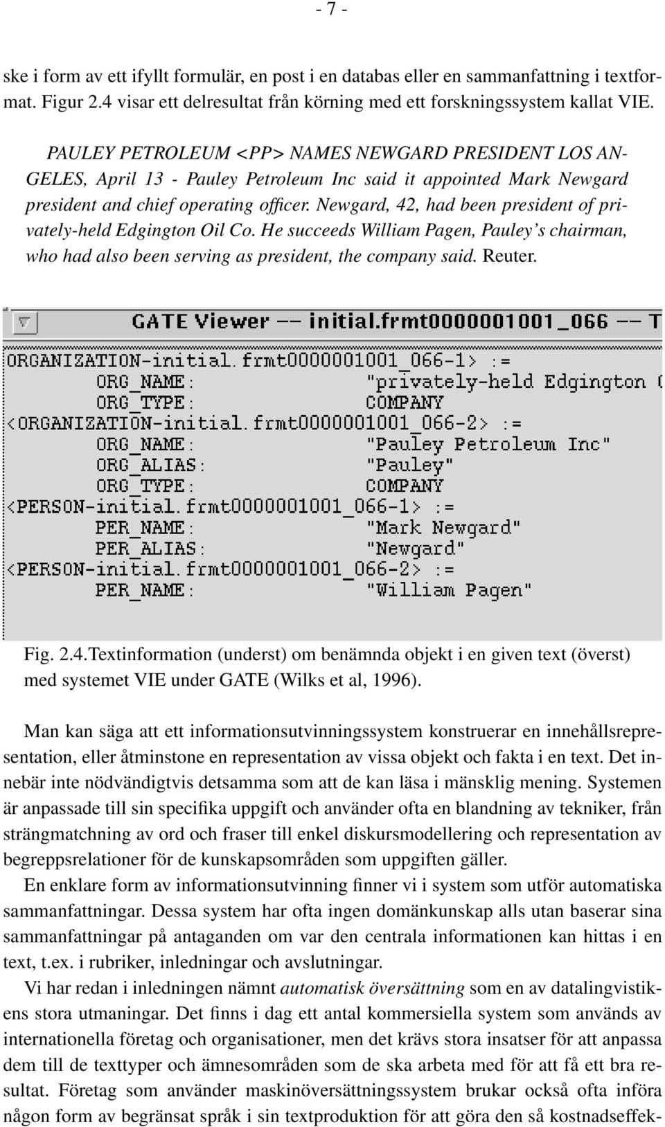Newgard, 42, had been president of privately-held Edgington Oil Co. He succeeds William Pagen, Pauley s chairman, who had also been serving as president, the company said. Reuter. Fig. 2.4.Textinformation (underst) om benämnda objekt i en given text (överst) med systemet VIE under GATE (Wilks et al, 1996).