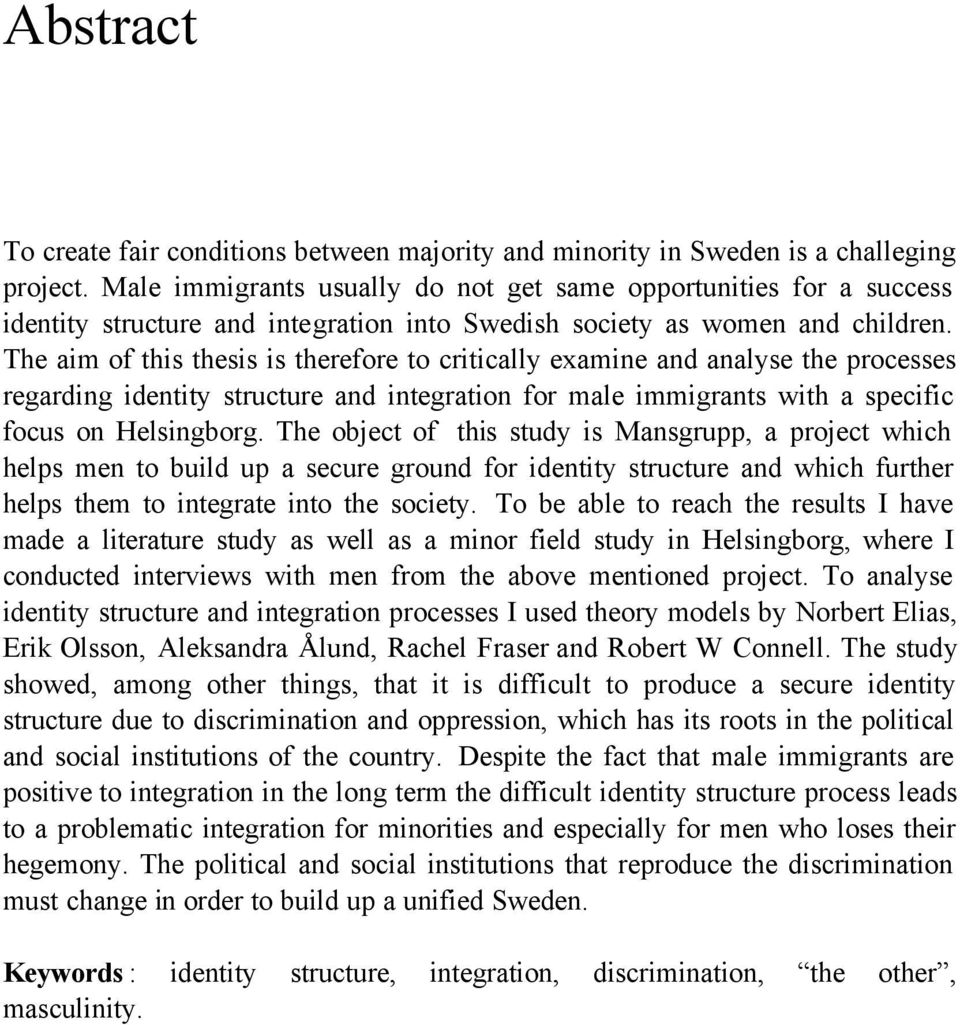 The aim of this thesis is therefore to critically examine and analyse the processes regarding identity structure and integration for male immigrants with a specific focus on Helsingborg.