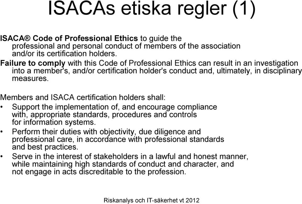 Members and ISACA certification holders shall: Support the implementation of, and encourage compliance with, appropriate standards, procedures and controls for information systems.
