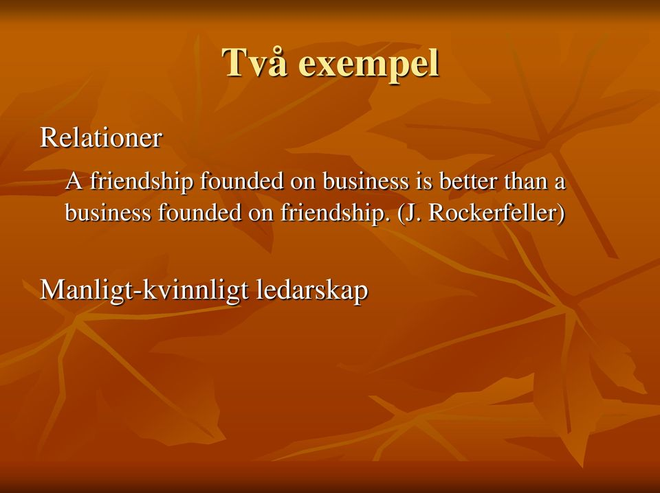 business founded on friendship. (J.