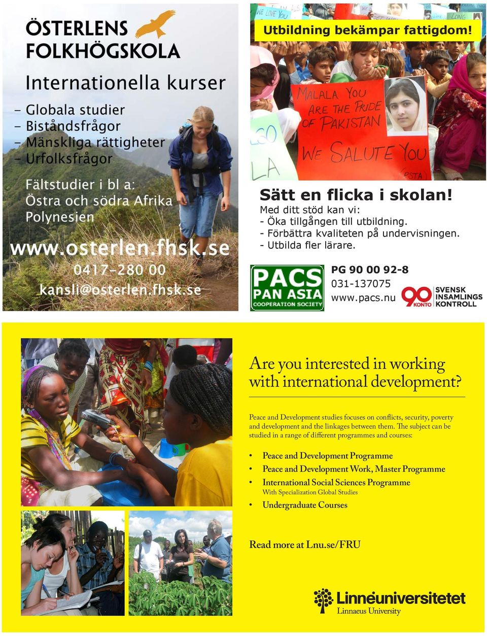 Peace and Development studies focuses on conflicts, security, poverty and development and the linkages between them.