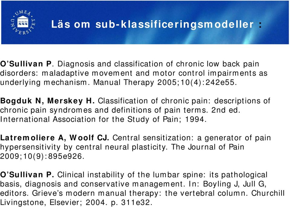 International Association for the Study of Pain; 1994. Latremoliere A, Woolf CJ. Central sensitization: a generator of pain hypersensitivity by central neural plasticity.
