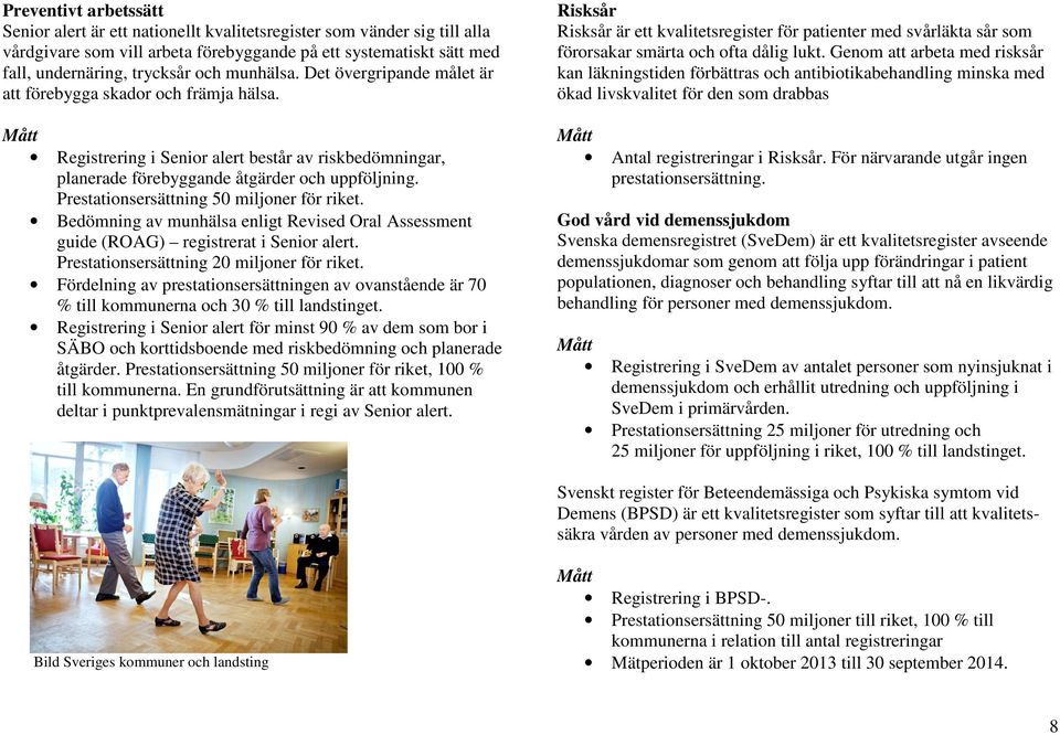 Prestationsersättning 50 miljoner för riket. Bedömning av munhälsa enligt Revised Oral Assessment guide (ROAG) registrerat i Senior alert. Prestationsersättning 20 miljoner för riket.
