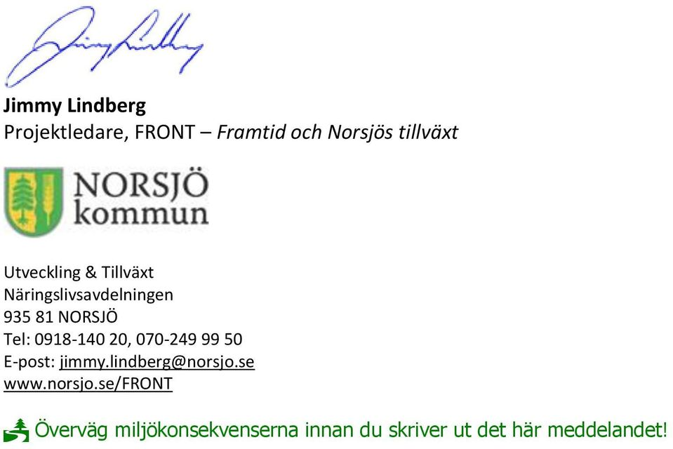 0918-140 20, 070-249 99 50 E-post: jimmy.lindberg@norsjo.se www.