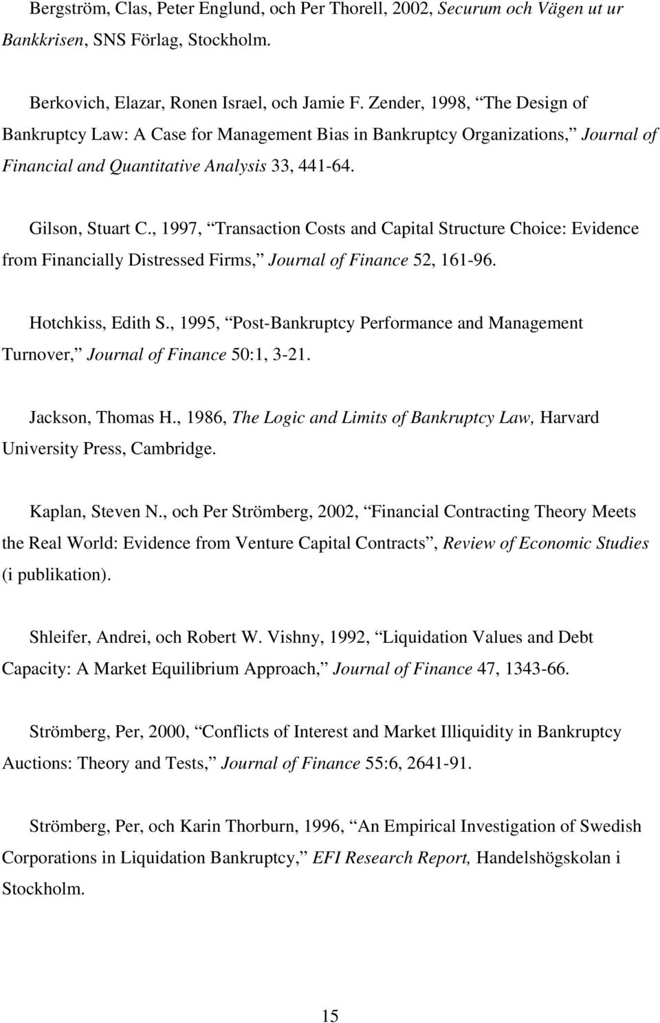 , 1997, Transaction Costs and Capital Structure Choice: Evidence from Financially Distressed Firms, Journal of Finance 52, 161-96. Hotchkiss, Edith S.