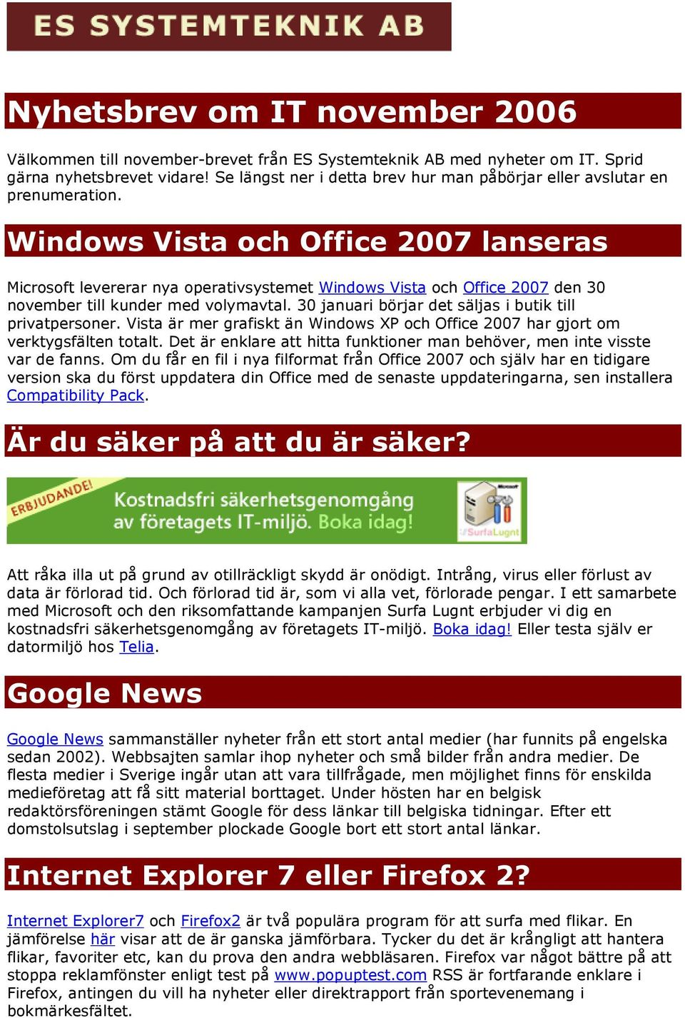 Windows Vista och Office 2007 lanseras Microsoft levererar nya operativsystemet Windows Vista och Office 2007 den 30 november till kunder med volymavtal.