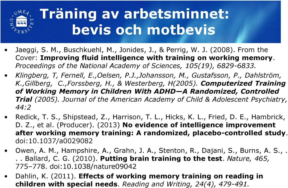 , & Westerberg, H(2005). Computerized Training of Working Memory in Children With ADHD A Randomized, Controlled Trial (2005).