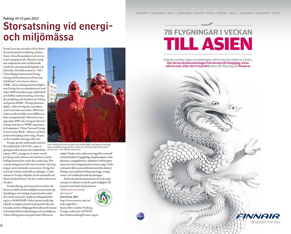 Det full nmnet är 2012 Chin Beijing Interntionl Energy Sving nd Environmentl Protection Exhibition och mässn stöds v NDRC, Kins mäktig plnmyndighet, som Sverige hr ett smrbetsvtl med sedn 2008