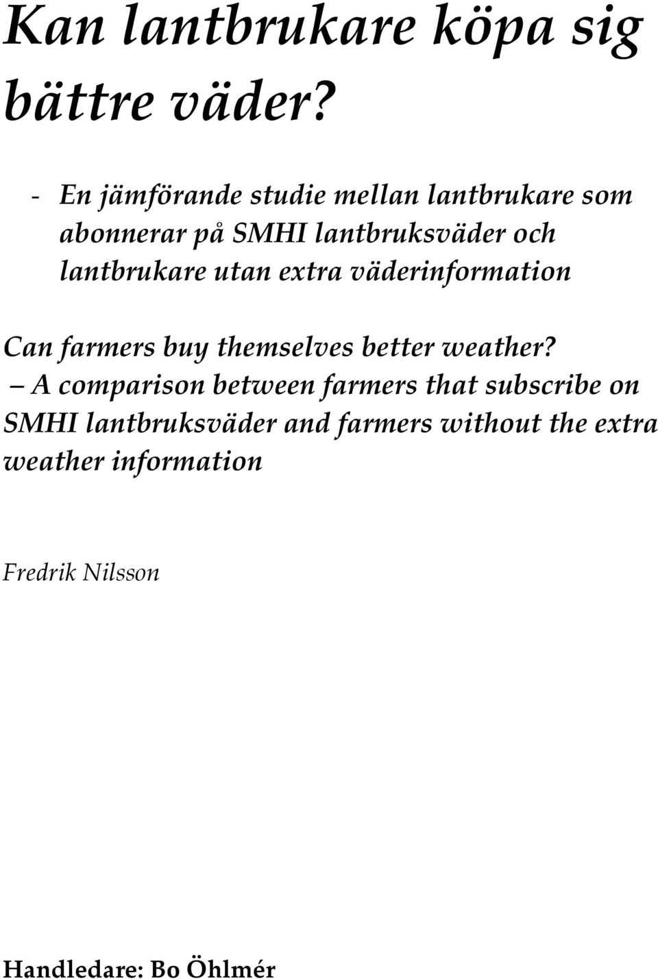 lantbrukare utan extra väderinformation Can farmers buy themselves better weather?
