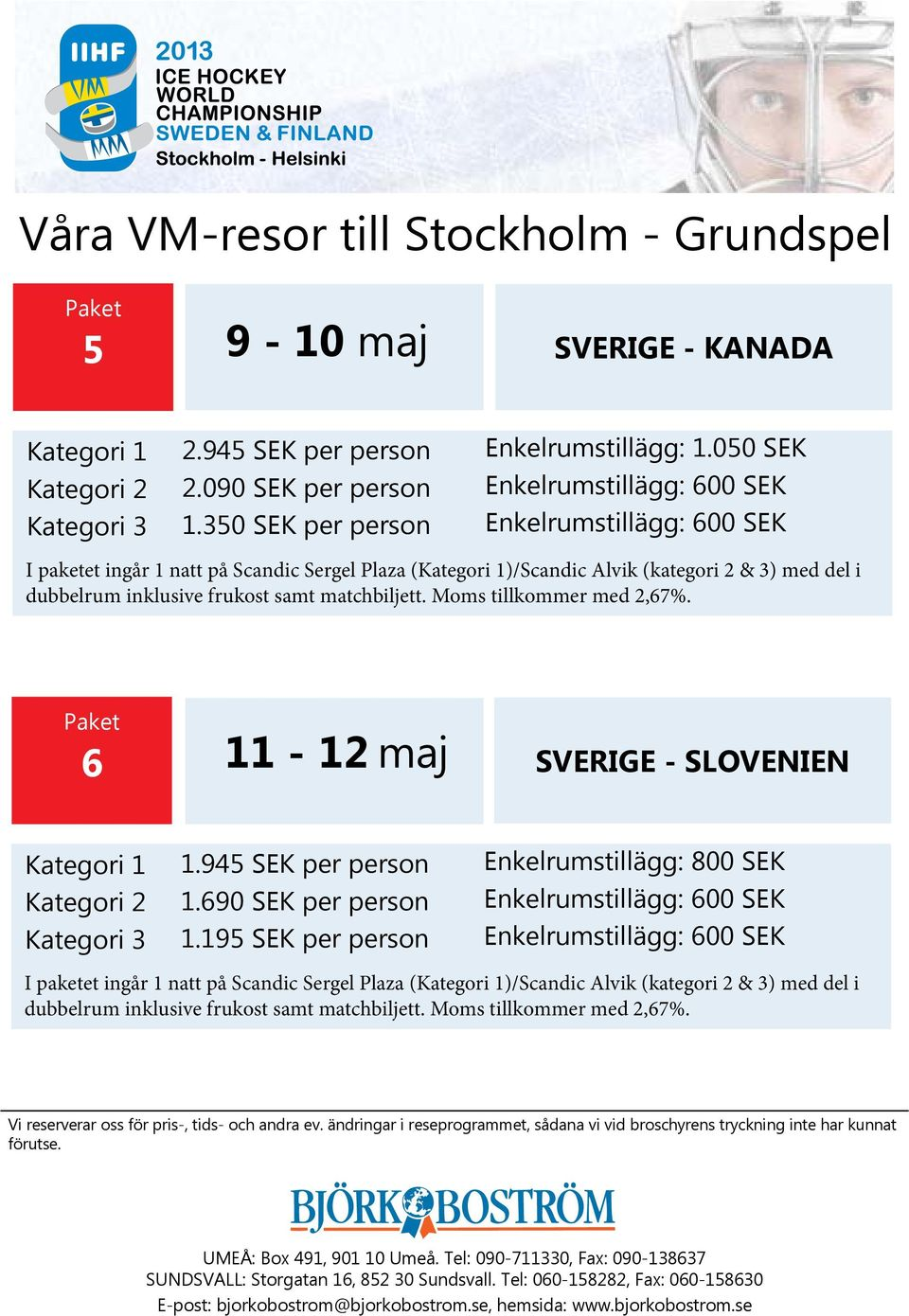 6 11-12 maj SVERIGE - SLOVENIEN Kategori 3 1.945 SEK per person 1.690 SEK per person 1.