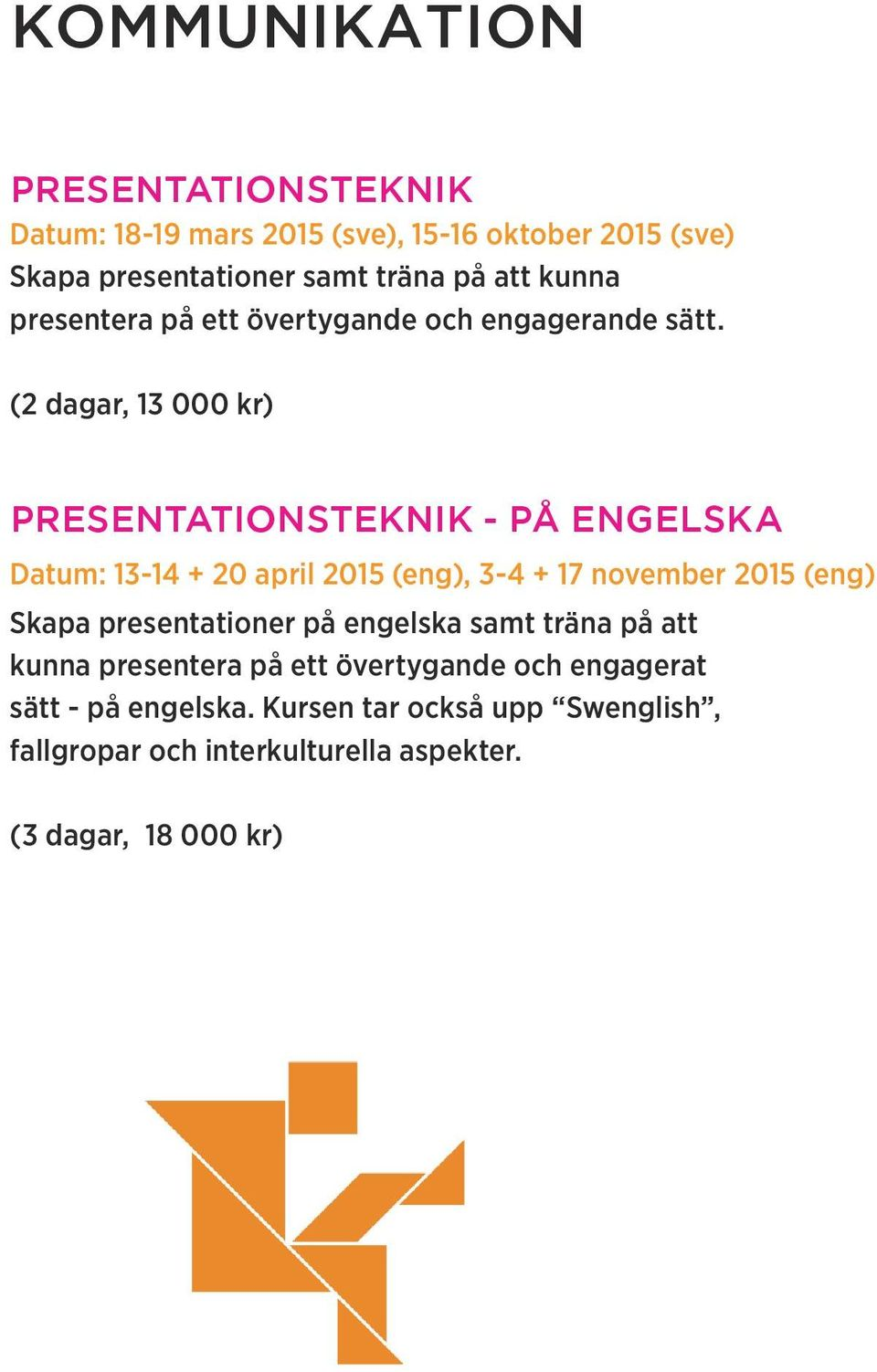 PRESENTATIONSTEKNIK - PÅ ENGELSKA Datum: 13-14 + 20 april 2015 (eng), 3-4 + 17 november 2015 (eng) Skapa presentationer på