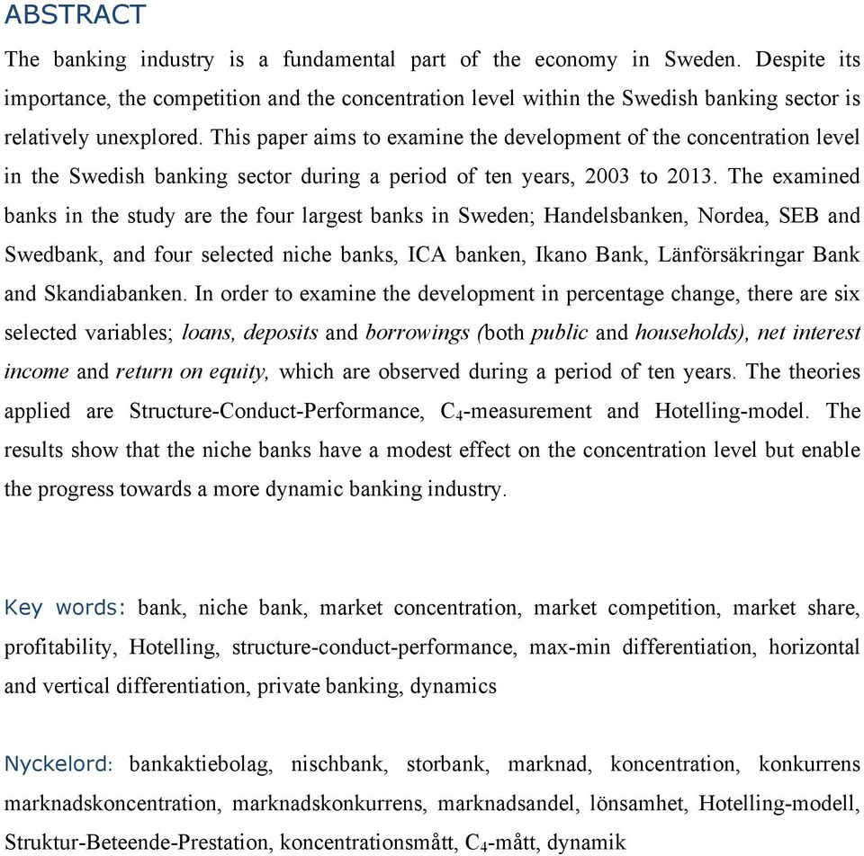 This paper aims to examine the development of the concentration level in the Swedish banking sector during a period of ten years, 2003 to 2013.