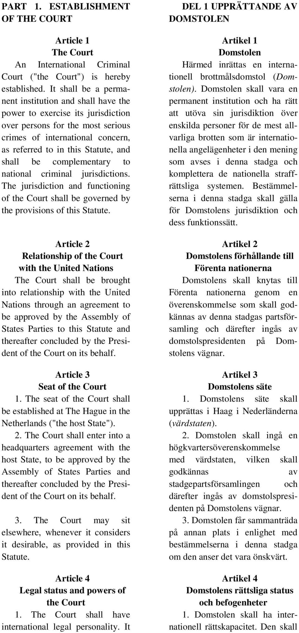 be complementary to national criminal jurisdictions. The jurisdiction and functioning of the Court shall be governed by the provisions of this Statute.
