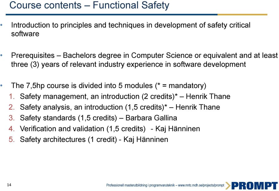 modules (* = mandatory) 1. Safety management, an introduction (2 credits)* Henrik Thane 2. Safety analysis, an introduction (1,5 credits)* Henrik Thane 3.