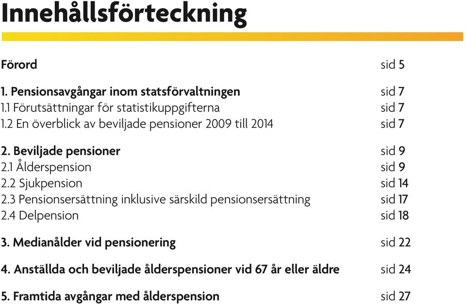Beviljade pensioner sid 9 2.1 Ålderspension sid 9 2.2 Sjukpension sid 14 2.